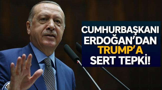 Cumhurbaşkanı Erdoğan'dan Trump'a sert tepki