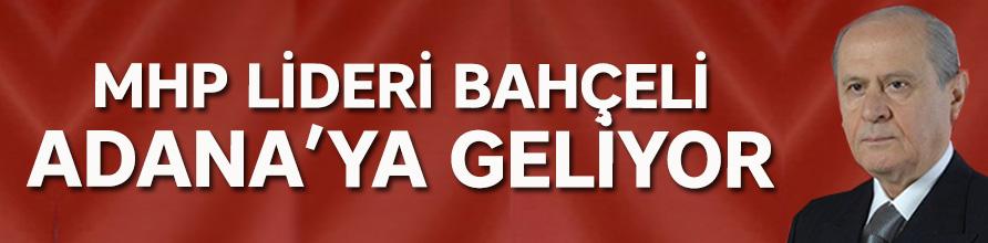 MHP lideri Bahçeli Adana'ya geliyor