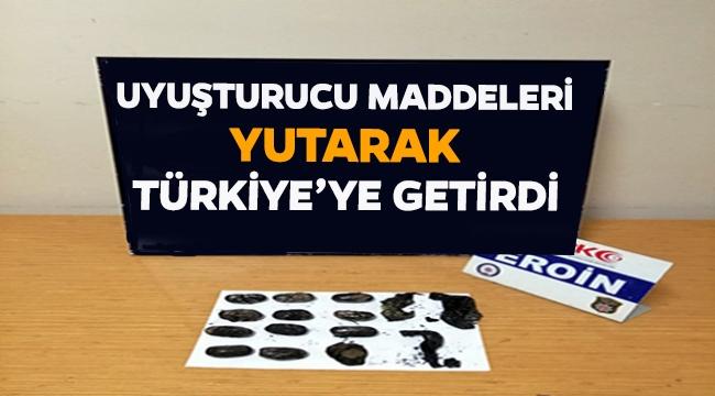 Uyuşturucu maddeleri yutarak Türkiye'ye getirdi!