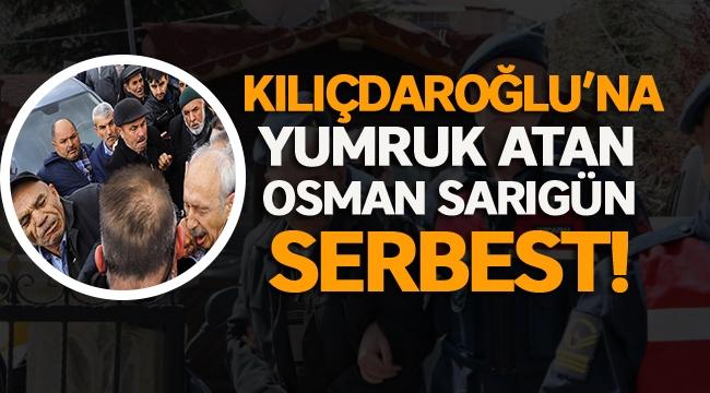 Kılıçdaroğlu'na yumruk atan Osman Sarıgün serbest