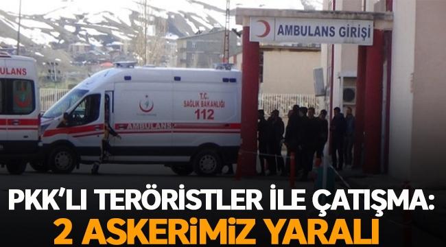 PKK'lı teröristler ile çatışma iki askerimiz yaralı
