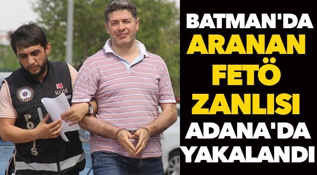 Batman'da aranan FETÖ zanlısı Adana'da yakalandı