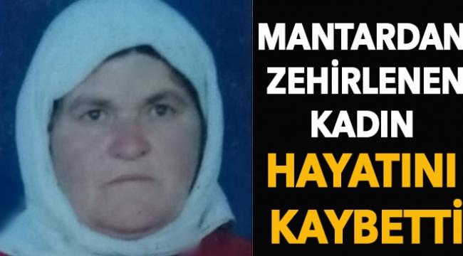 Mantardan zehirlenen kadın hayatını kaybetti