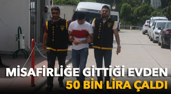 Misafirliğe gittiği evden 50 bin lira çaldı