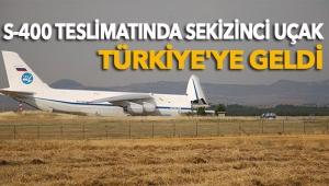 S-400 teslimatında sekizinci uçak Türkiye'ye geldi
