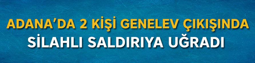 Adana'da 2 kişi genelev çıkışında silahlı saldırıya uğradı