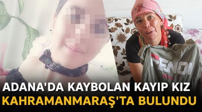 Adana'da kaybolan kız Kahramanmaraş'ta bulundu