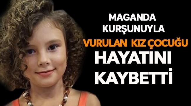 Maganda kurşunu ile vurulan kız çocuğu hayatını kaybetti