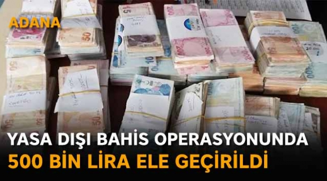 Bahis operasyonunda 500 bin lira ele geçirildi