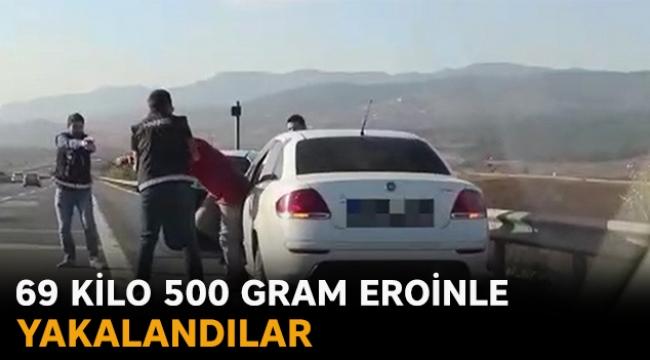 69 kilo 500 gram eroinle yakalandılar