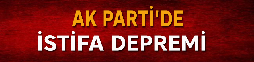 AK Parti'de istifa depremi