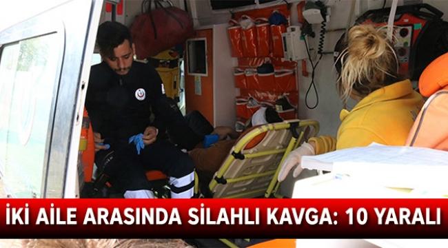 İki aile arasında silahlı kavga: 10 yaralı