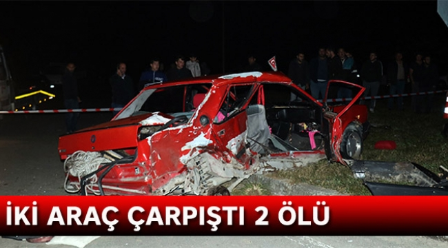 İki araç çarpıştı 2 ölü