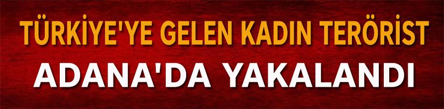 Saldırı için Türkiye'ye gelen kadın terörist Adana'da yakalandı