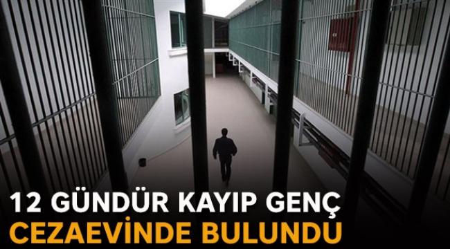 12 gündür kayıp genç cezaevinde bulundu