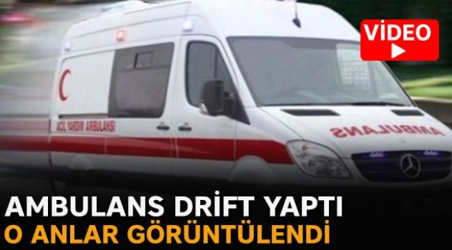 Ambulans drift yaptı o anlar görüntülendi