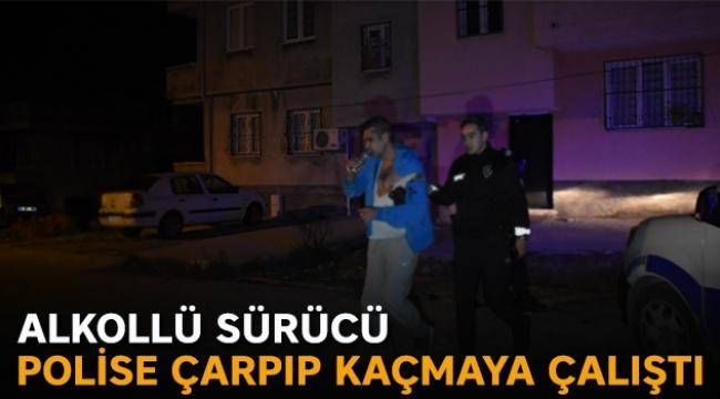 Alkollü sürücü polise çarpıp kaçmaya çalıştı