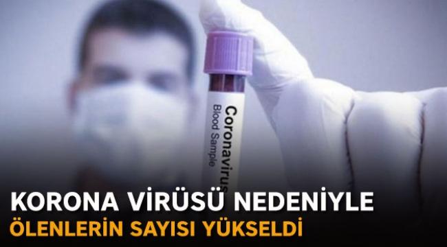 Korona virüsü nedeniyle ölenlerin sayısı yükseldi