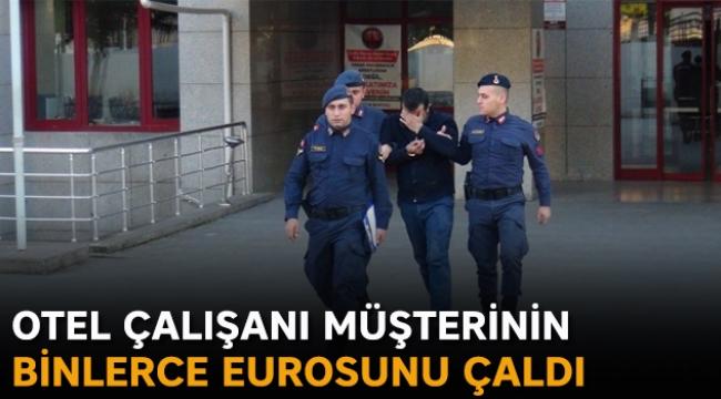 Otel çalışanı müşterinin binlerce EURO'sunu çaldı