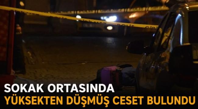 Sokak ortasında yüksekten düşmüş ceset bulundu