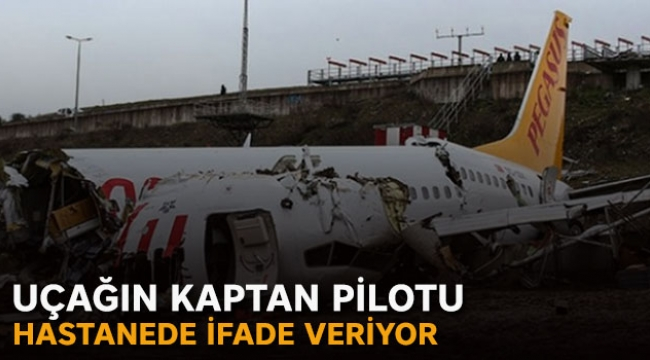 Uçağın kaptan pilotu ifade veriyor