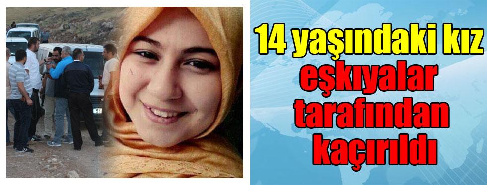 14 yaşındaki kız eşkıyalar tarafından kaçırıldı