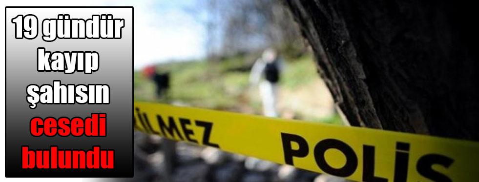 19 gündür kayıp şahısın cesedi bulundu