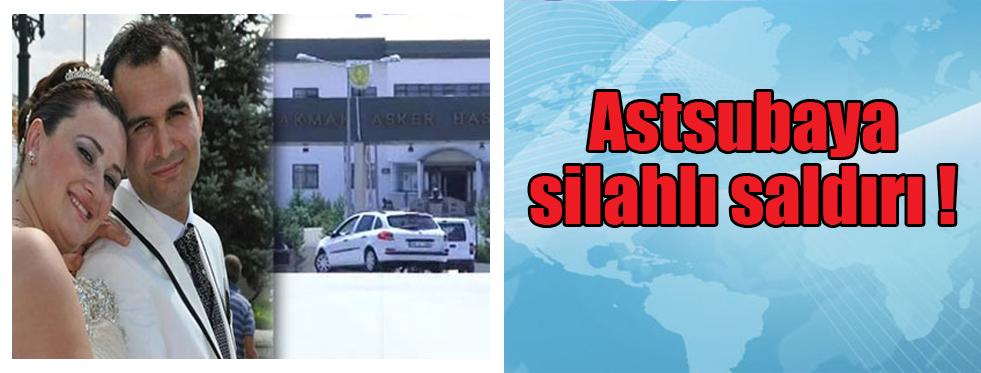 Astsubaya silahlı saldırı düzenlendi !