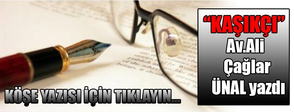 """Av.Ali Çağlar ÜNAL yazdı """"KAŞIKÇI"""""""