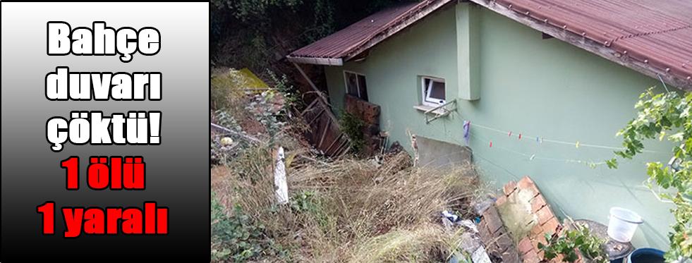 Bahçe duvarı çöktü! 1 ölü 1 yaralı