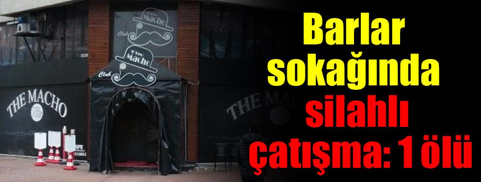 Barlar sokağında silahlı çatışma: 1 ölü