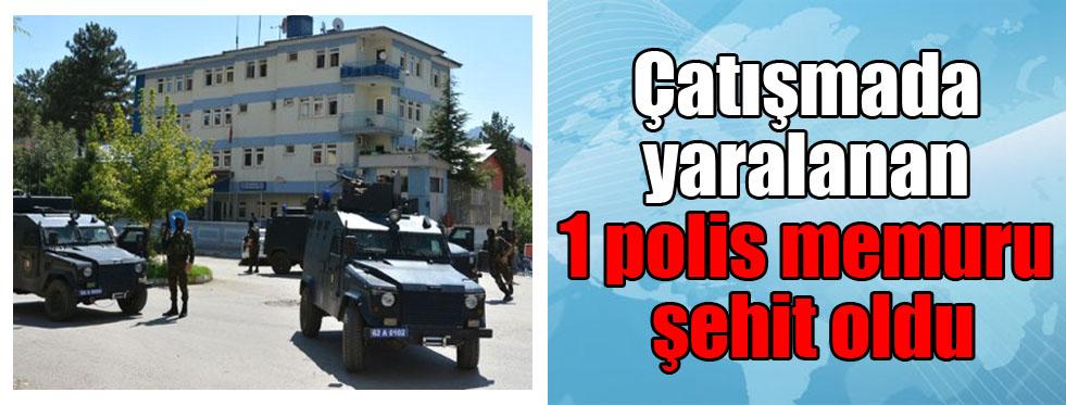 Çatışmada yaralanan 1 polis memuru şehit oldu