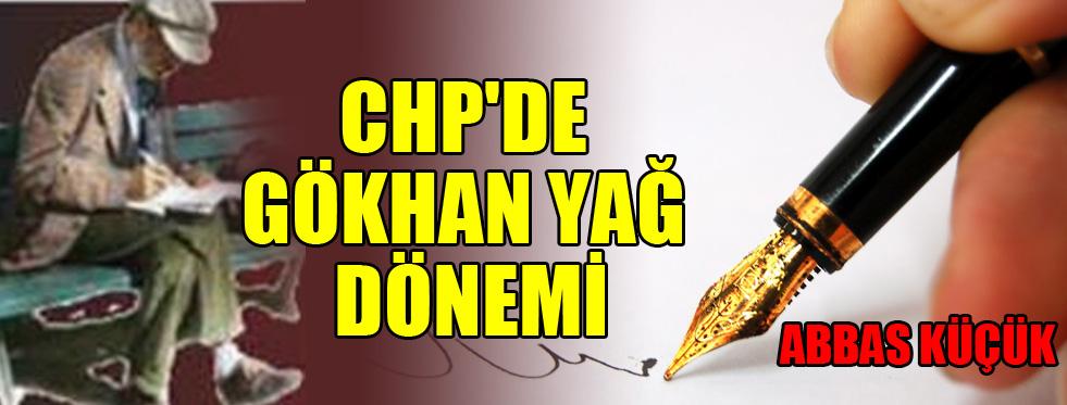 CHP'DE GÖKHAN YAĞ DÖNEMİ