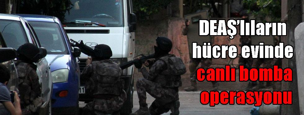 DEAŞ'lıların hücre evinde canlı bomba operasyonu