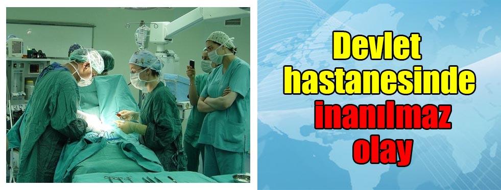Devlet hastanesinde inanılmaz olay