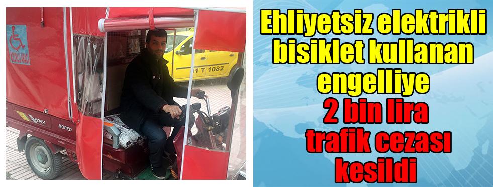 Ehliyetsiz elektrikli bisiklet kullanan engelliye 2 bin lira trafik cezası kesildi
