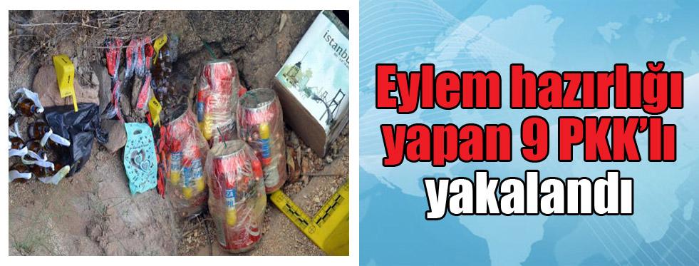 Eylem hazırlığı yapan 9 PKK'lı yakalandı