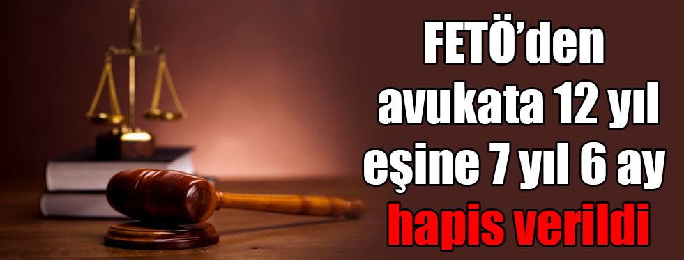FETÖ'den avukata 12 yıl, eşine 7 yıl 6 ay hapis verildi