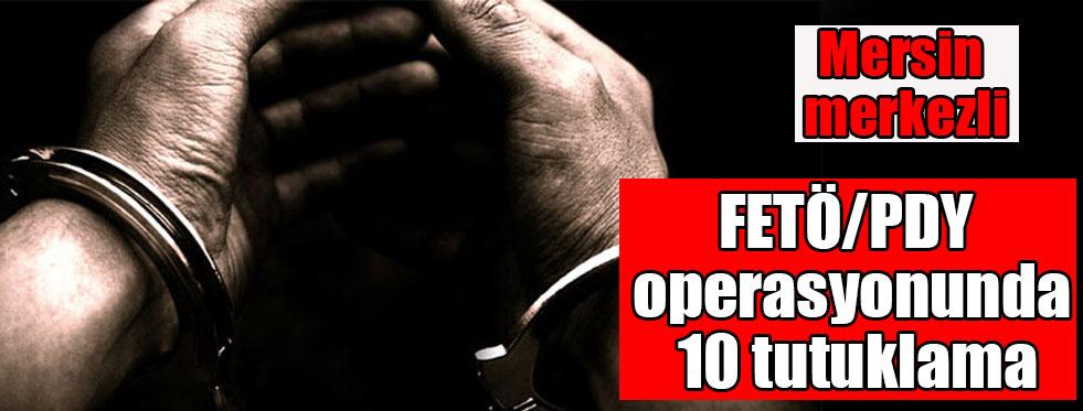 FETÖ/PDY operasyonunda 10 tutuklama