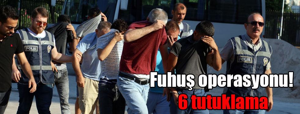 Fuhuş operasyonu! 6 tutuklama