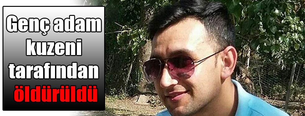 Genç adam kuzeni tarafından öldürüldü