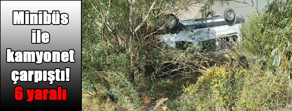 Minibüs ile kamyonet çarpıştı! 6 yaralı
