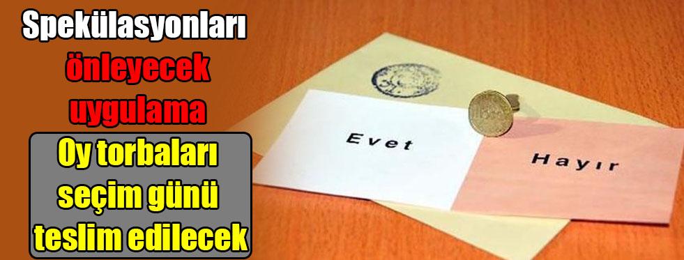 Oy torbaları seçim günü teslim edilecek