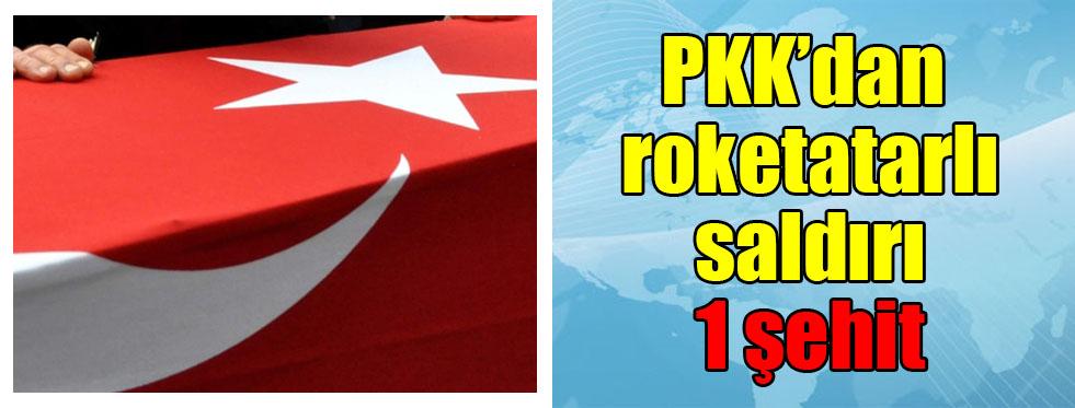 PKK'dan roketatarlı saldırı: 1 şehit
