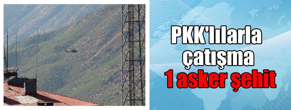 PKK'lılarla çatışma 1 asker şehit