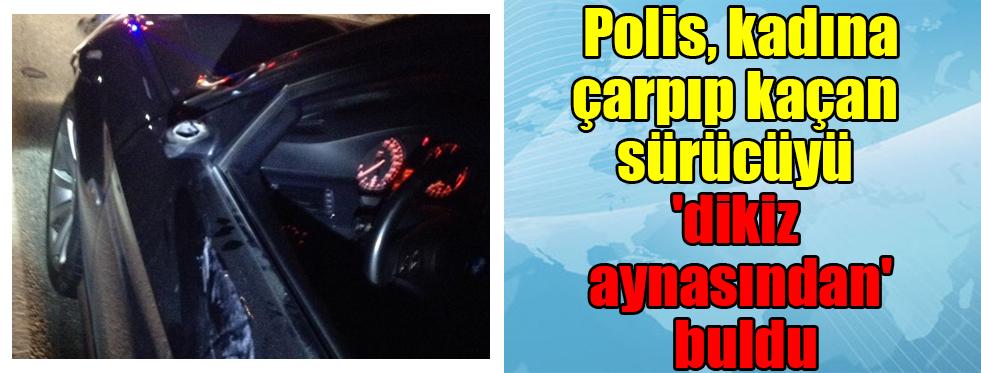 Polis, kadına çarpıp kaçan sürücüyü 'dikiz aynasından' buldu