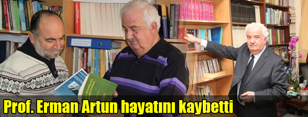Prof. Erman Artun hayatını kaybetti