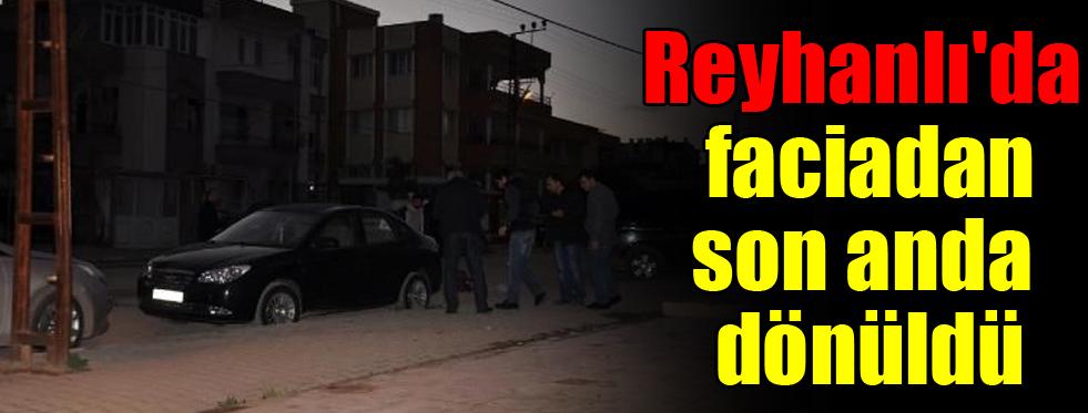 Reyhanlı'da ikinci faciadan son anda dönüldü