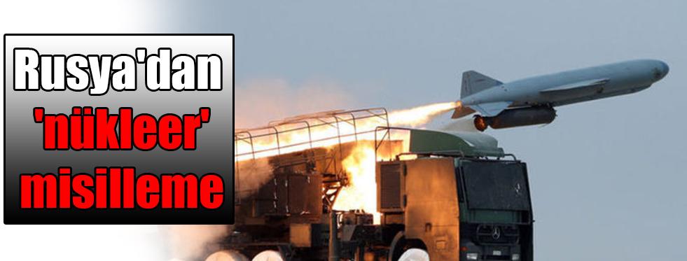 Rusya'dan 'nükleer' misilleme