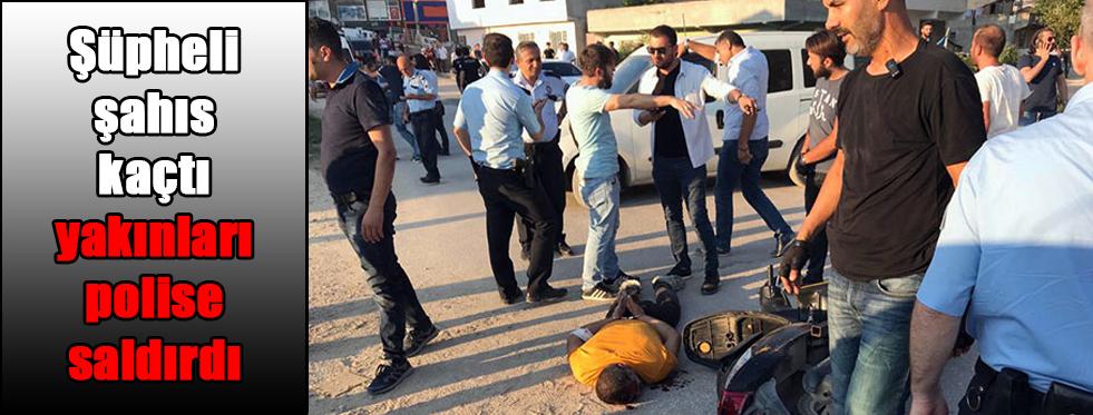 Şüpheli şahıs kaçtı yakınları polise saldırdı